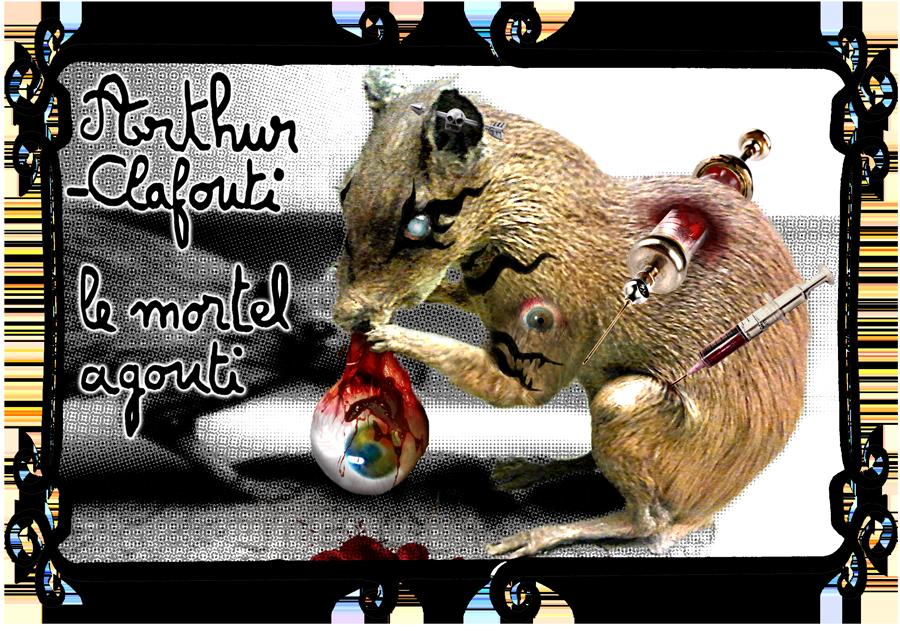 Arthur Clafouti, le mortel agouti, qui aime les yeux en bouillie